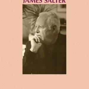 James Salter, EL ARTE DE LA FICCIÓN: El minucioso juego del azar al servicio de la literatura. Por Ángel Silvelo
